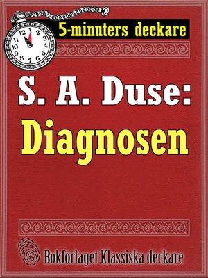 cover image of 5-minuters deckare. S. A. Duse: Diagnosen. Berättelse