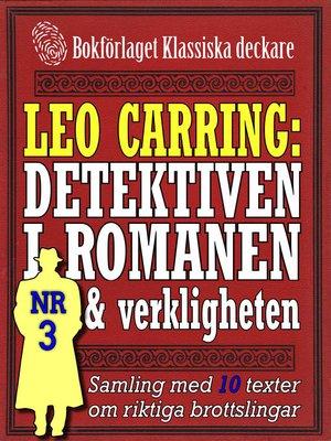 cover image of Leo Carring: Detektiven i romanen och verkligheten nr 3