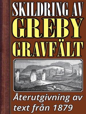 cover image of Skildring av Greby gravfält i Bohuslän