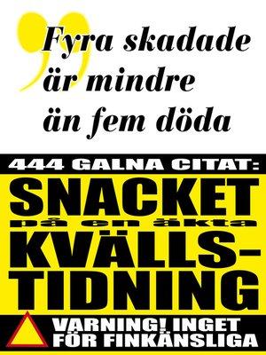 cover image of Citatboken 5. Fyra skadade är mindre än fem döda – 444 tjuvlyssnade citat på en kvällstidning