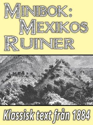 cover image of Minibok: Skildring av Mexikos ruinstäder år 1884