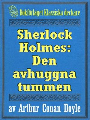 cover image of Sherlock Holmes: Äventyret med den avhuggna tummen