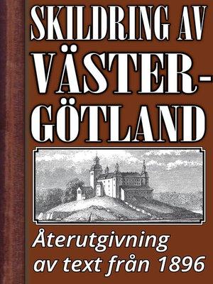 cover image of Skildring av Västergötland år 1896