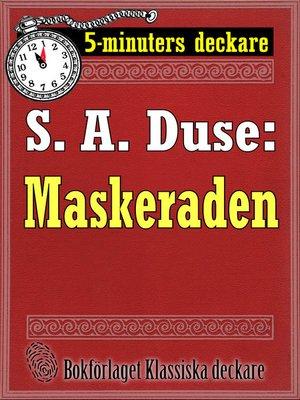 cover image of 5-minuters deckare. S. A. Duse: Maskeraden. Berättelse