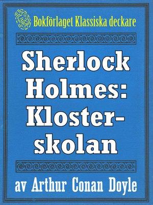 cover image of Sherlock Holmes: Äventyret med klosterskolan