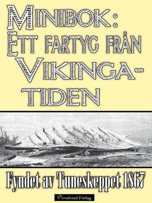 cover image of Ett fartyg från vikingatiden. Fyndet av Tuneskeppet år 1867.