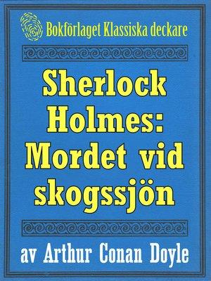 cover image of Sherlock Holmes: Äventyret med det hemlighetsfulla mordet vid skogssjön