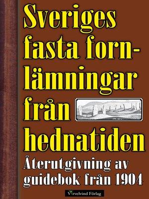 cover image of Sveriges fasta fornlämningar från hednatiden