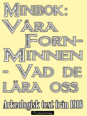cover image of Minibok: Våra fornminnen – vad de lära oss