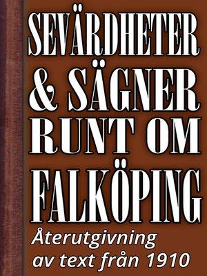 cover image of Sevärdheter och sägner runt om Falköping
