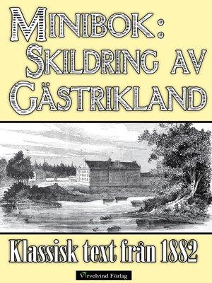 cover image of Minibok: Skildring av Gästrikland år 1882