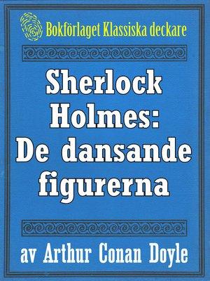 cover image of Sherlock Holmes: Äventyret med de dansande figurerna