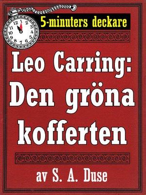 cover image of 5-minuters deckare. Leo Carring: Den gröna kofferten. Detektivhistoria