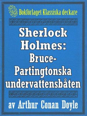 cover image of Sherlock Holmes: Äventyret med Bruce-Partingtonska undervattensbåten