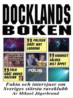 cover image of Docklandsboken – Fakta och intervjuer om Sveriges största raveklubb