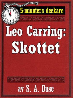 cover image of 5-minuters deckare. Leo Carring: Skottet. Detektivberättelse