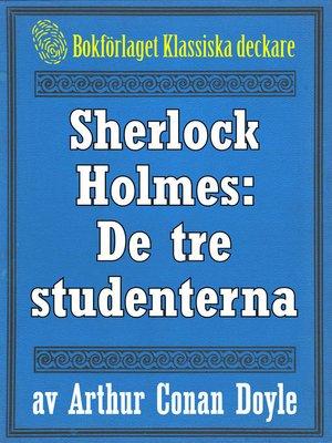cover image of Sherlock Holmes: Äventyret med de tre studenterna