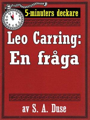 cover image of 5-minuters deckare. Leo Carring: En fråga. Berättelse