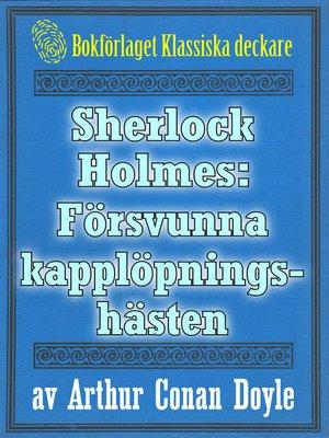 cover image of Sherlock Holmes: Äventyret med den försvunna kapplöpningshästen