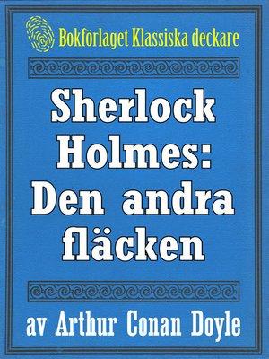 cover image of Sherlock Holmes: Äventyret med den andra fläcken