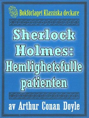 cover image of Sherlock Holmes: Äventyret med den hemlighetsfulle patienten