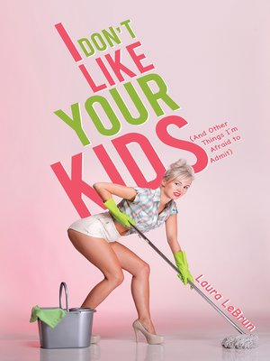 cover image of I Don't Like Your Kids (And Other Things I'm Afraid to Admit)
