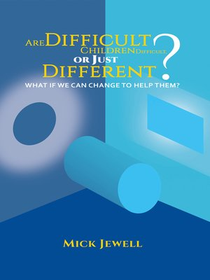 cover image of Are Difficult Children Difficult, or Just Different? What if We Can Change to Help Them?