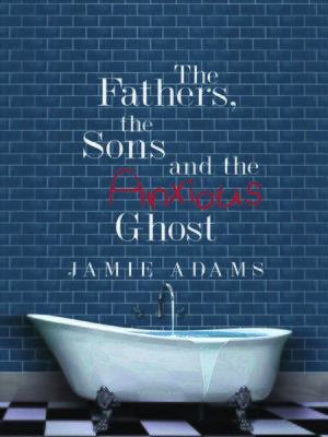 cover image of The Fathers, the Sons and the Anxious Ghost