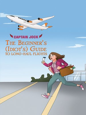 cover image of The Beginner's (Idiot's) Guide to Long-Haul Flights