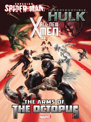 cover image of All-New X-Men/Indestructible Hulk/Superior Spider-Man: The Arms of the Octopus