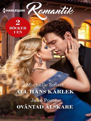 cover image of All hans kärlek / Oväntad älskare
