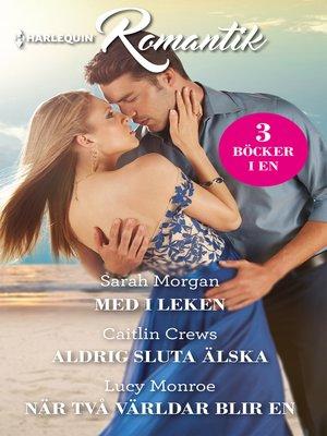 cover image of Med i leken / Aldrig sluta älska / När två världar blir en