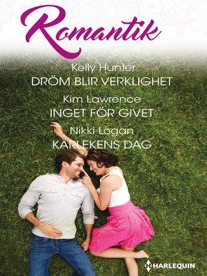 cover image of Dröm blir verklighet / Inget för givet / Kärlekens dag