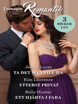 cover image of Ta det man vill ha / Ytterst privat / Ett hjärta i fara