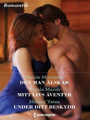 cover image of Den man älskar / Mitt livs äventyr / Under ditt beskydd
