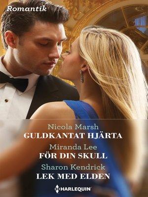 cover image of Guldkantat hjärta / För din skull / Lek med elden