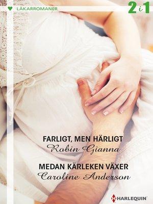 cover image of Farligt, men härligt / Medan kärleken växer