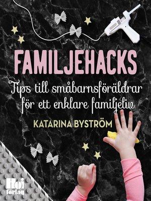 cover image of Familjehacks – tips till småbarnsföräldrar för ett enklare familjeliv