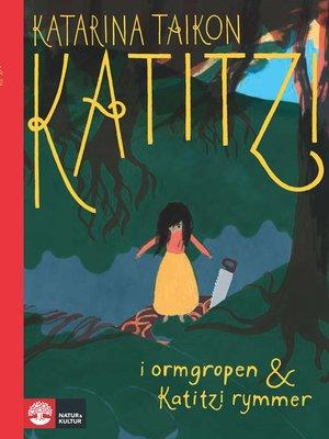 cover image of Katitzi i ormgropen & Katitzi rymmer