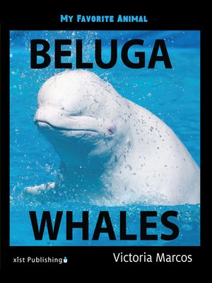 cover image of My Favorite Animal: Beluga Whales