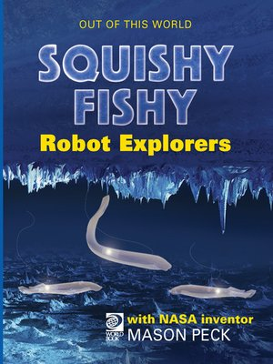 cover image of Squishy, Fishy Robot Explorers