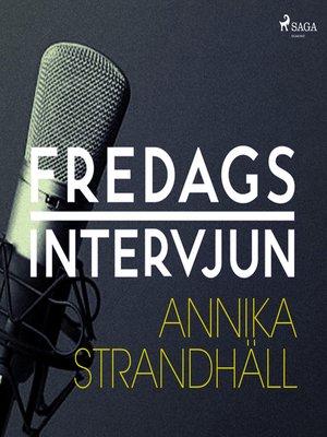 cover image of Fredagsintervjun--Annika Strandhäll