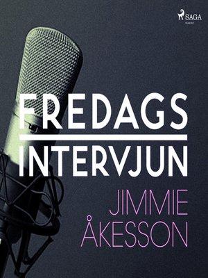 cover image of Fredagsintervjun--Jimmie Åkesson