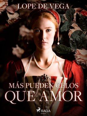 cover image of Más pueden celos que amor