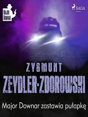 cover image of Major Downar zastawia pułapkę
