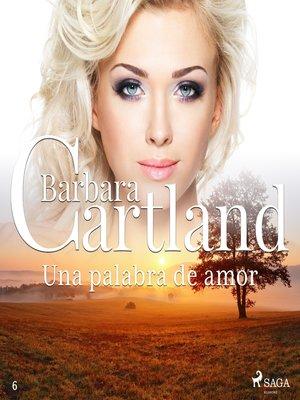 cover image of Una palabra de amor (La Colección Eterna de Barbara Cartland 6)