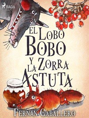 cover image of El lobo bobo y la zorra astuta