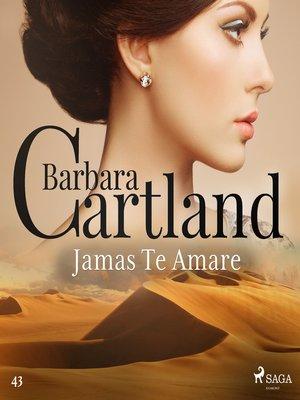 cover image of Jamás Te Amaré (La Colección Eterna de Barbara Cartland 43)