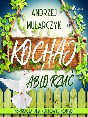 cover image of Kochaj albo rzuć