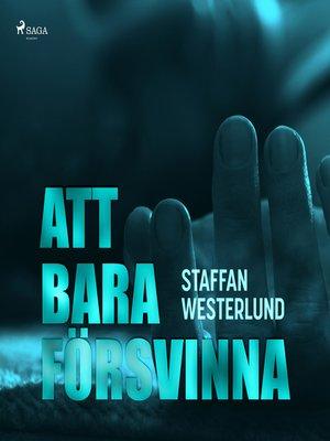 cover image of Att bara försvinna